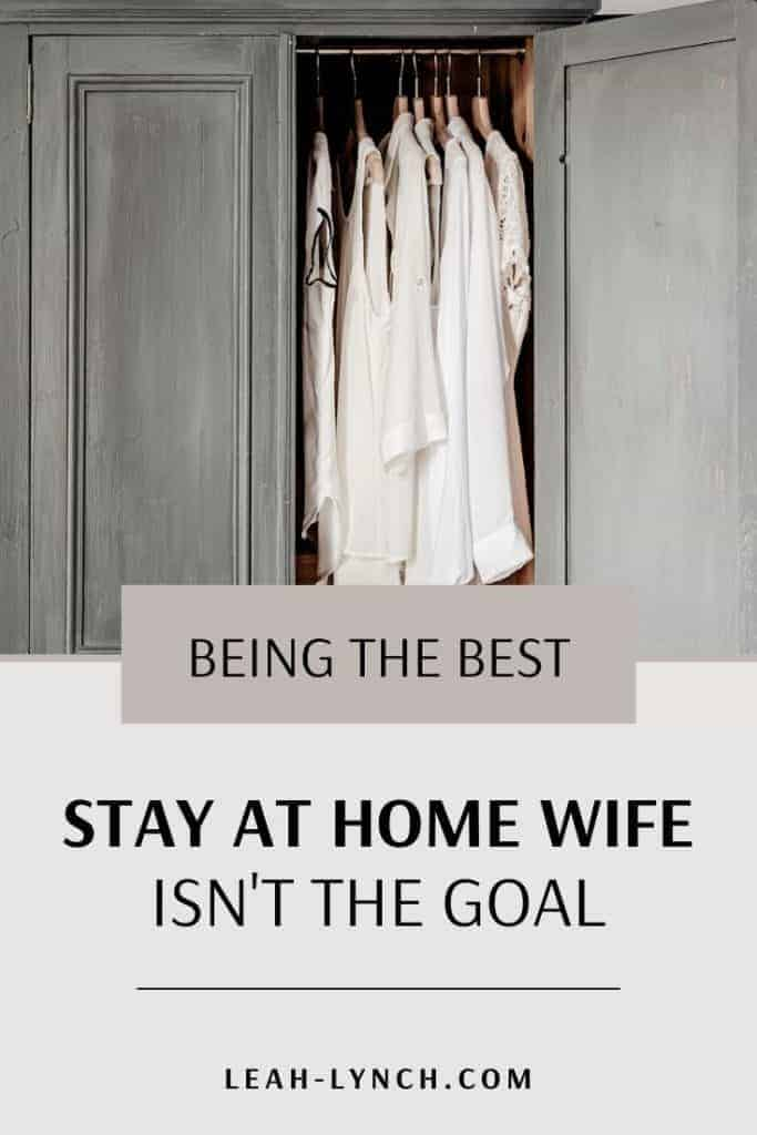 Pin image for the blog post. Being the best stay at home wife isn't the goal.
