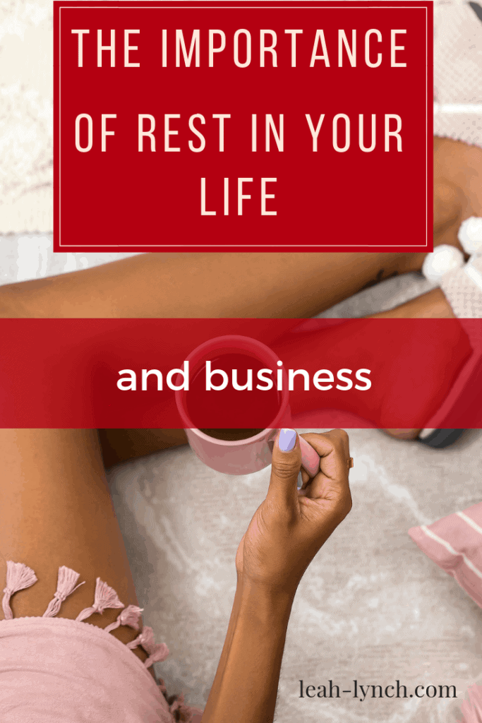 The importance of rest in your life and business.