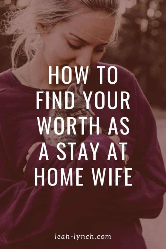 pin image for the blog post of a women holding a cat, titled how to find your worth as a stay at home wife.